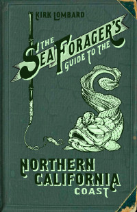 The Sea Forager's Guide to the Northern California Coast. Kirk Lombard.