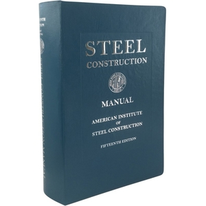 Steel Construction Manual, 15th Edition. American Institute of Steel Construction 9206S15, AISC.