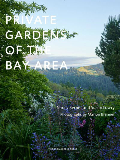 Private Gardens of the Bay Area. Susan Lowry, Nancy Berner.