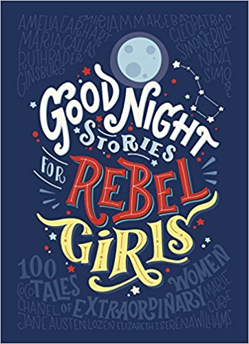 Good Night Stories for Rebel Girls. Favilli and Cavallo.