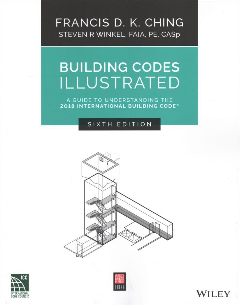 Building Codes Illustrated (IBC) 6th Edition 2018. Francis Ching, Steven R. Winkel.