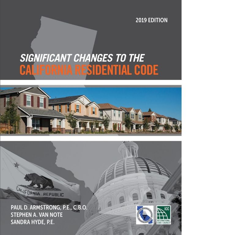 Significant Changes to the California Residential Code, 2019. Stephen Van Note Paul Armstrong, Sandra Hyde.