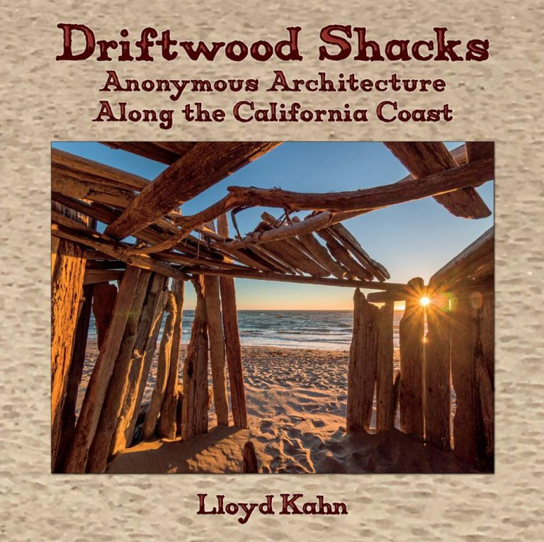 Driftwood Shacks: Anonymous Architecture Along the California Coast. Lloyd Kahn.