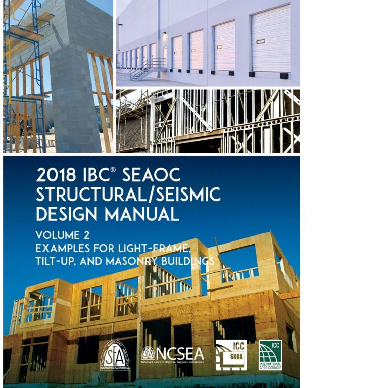 2018 IBC SEAOC Structural/Seismic Design Manual Volume 2: Examples for Light-Frame, Tilt-Up and Masonry Buildings. SEAOC 9011S182.