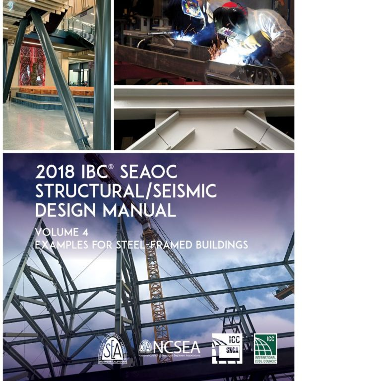 2018 IBC SEAOC Structural/Seismic Design Manual Volume 4: Examples for Steel-Framed Buildings. 9011S184 SEAOC.