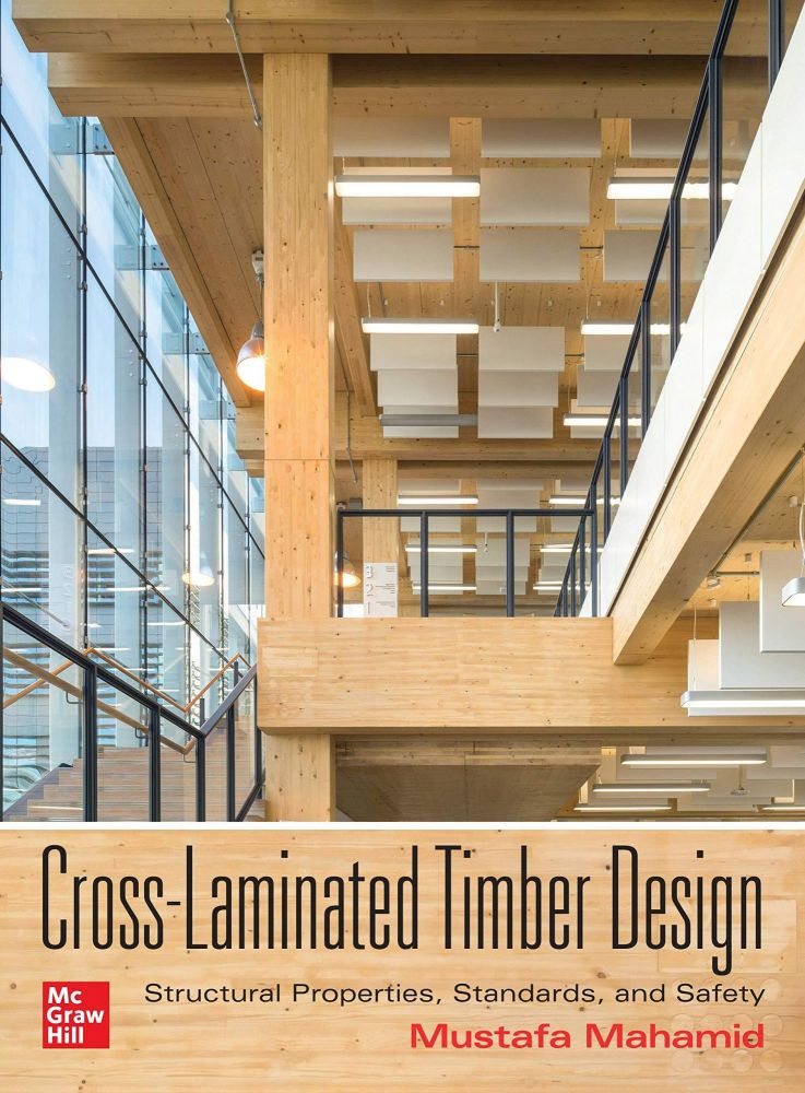 Cross-Laminated Timber Design: Structural Properties, Standards, And Safety. Mustafa Mahamid.
