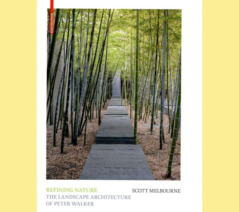 Refining Nature: The Landscape Architecture of Peter Walker. Scott Melbourne.