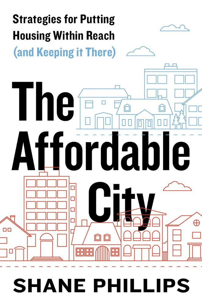 The Affordable City. Shane Phillips.