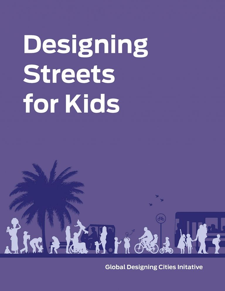 Designing Streets for Kids. NACTO GLOBAL DESIGNING CITIES INITIATIVE.
