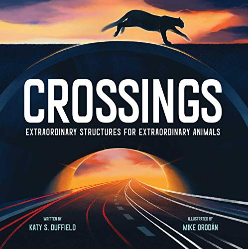 Crossings: Extraordinary Structures for Extraordinary Animals. Katy Duffield.
