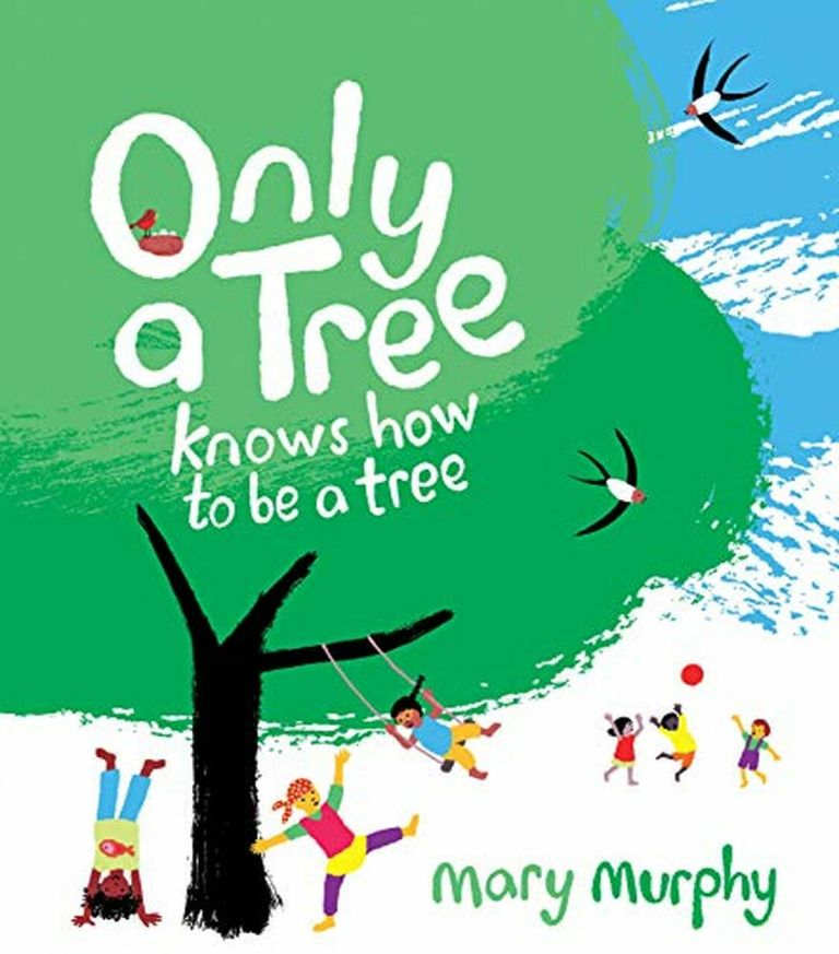 Only a Tree Knows How to be a Tree. Mary Murphy.