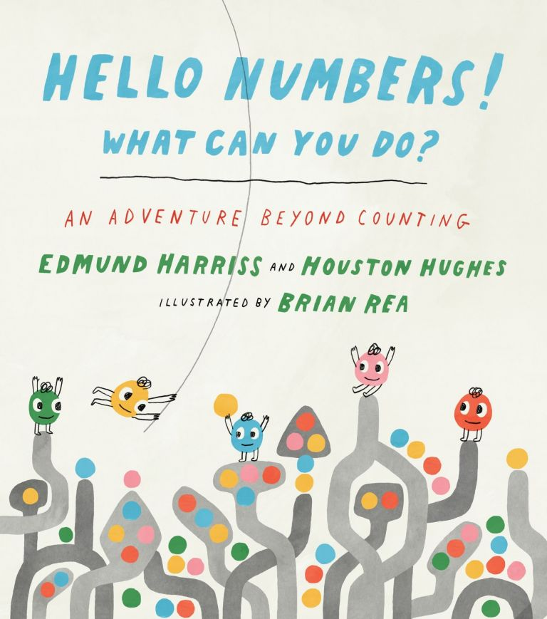 Hello Numbers! What Can You Do?: An Adventure Beyond Counting. Edmund Harriss, Houston Hughes.