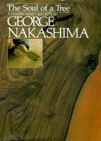 The Soul of a Tree: A Woodworker's Reflections. Nakashima.