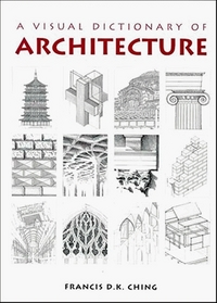 Visual Dictionary of Architecture, 2nd Edition. Francis Ching.