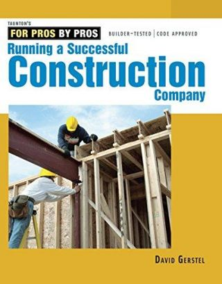 Running A Successful Construction Company (For Pros by Pros series). David Gerstel