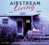 Airstream Living. Bruce Littlefield, Simon Brown