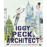 Iggy Peck Architect. Andrea Beaty, David Roberts