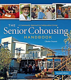 The Senior Cohousing Handbook, 2nd Edition. Charles Durrett