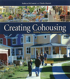 Creating Cohousing; Building Sustainable Communities. Charles Durrett, Kathryn McCamant