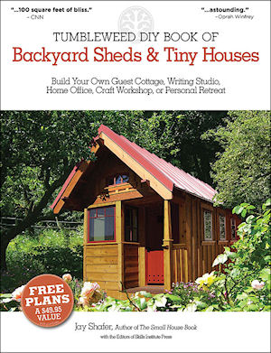 Tumbleweed DIY Book of Backyard Sheds and Tiny Houses. Jay Shafer