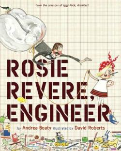 Rosie Revere, Engineer. Andrea Beaty, David Roberts