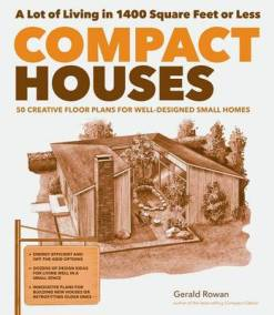 Compact Houses: 50 Creative Floor Plans for Well-Designed Small Homes. Gerald Rowan