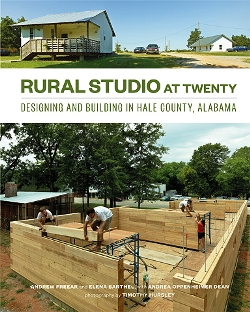 Rural Studio at Twenty. Andrew Freear, Elena Barthel