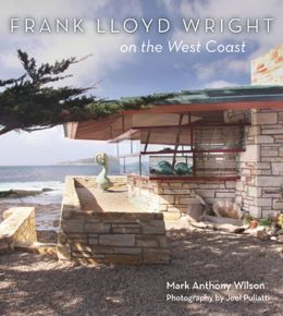 Frank Lloyd Wright: On the West Coast. Mark A. Wilson