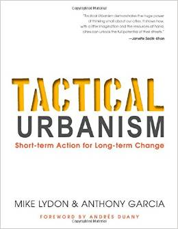 Tactical Urbanism: Short-Term Action for Long-Term Change. Mike Lydon