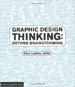 Graphic Design Thinking: Beyond Brainstorming ( Design Briefs ). Ellen Lupton