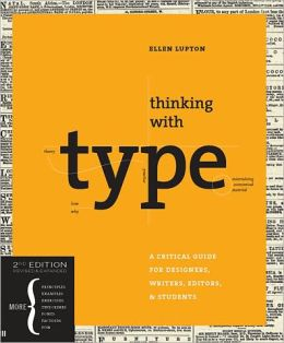 Thinking with type: A Critical Guide for Designers, Writers, Editors, & Students. Ellen Lupton