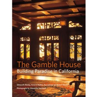 The Gamble House: Building Paradise in California. Edward Bosley