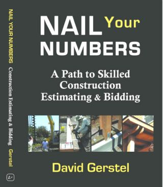 NAIL YOUR NUMBERS, A Path to Skilled Construction Estimating & Bidding. David Gerstel