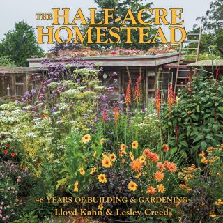 The Half-Acre Homestead: 46 Years of Building and Gardening. Lloyd Kahn