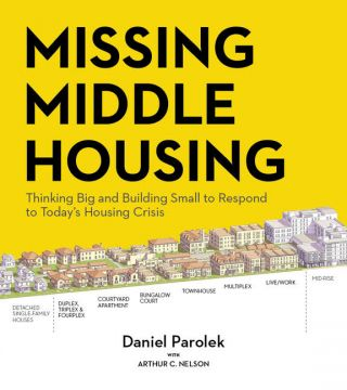 Missing Middle Housing. Daniel G. Parolek