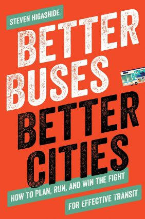 Better Buses, Better Cities. Steven Higashide