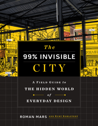 The 99% Invisible City. Roman Mars, Kurt, Kohlstedt, Author