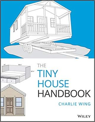 Tiny House Handbook. Charlie Wing