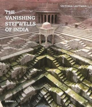 Vanishing Stepwells of India. Victoria Lautman