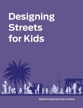 Designing Streets for Kids. NACTO GLOBAL DESIGNING CITIES INITIATIVE