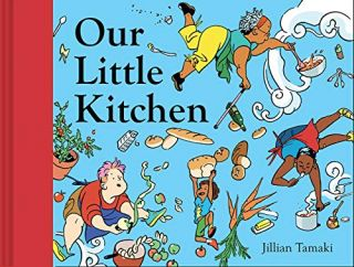 Our Little Kitchen. Jillian Tamaki