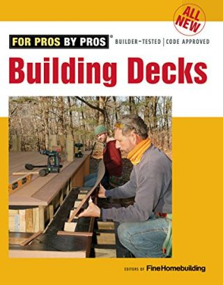 Building Decks, For Pros By Pros. of Fine Homebuilding