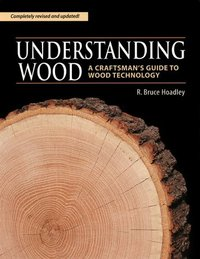 Understanding Wood, 2nd Edition. R. Bruce Hoadley